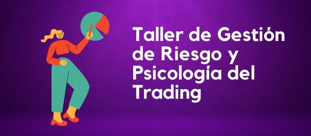 Taller de Gestión de Riesgo y Psicología del Trading