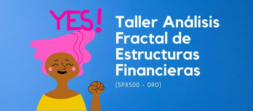 Taller Análisis Fractal de Estructuras Financieras (SPX500 – Oro)