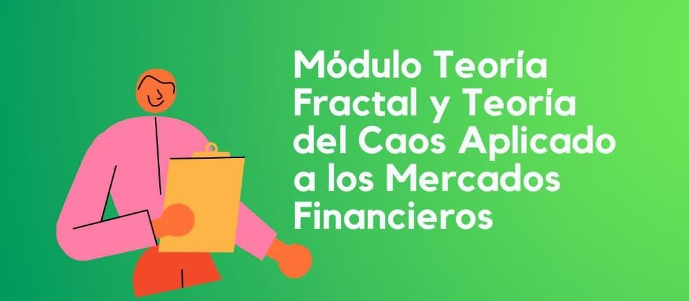 Módulo Teoría Fractal y Teoría del Caos Aplicado a los Mercados Financieros